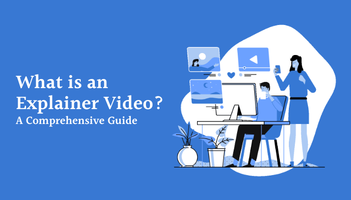 What is an Explainer Video? A Comprehensive Guide